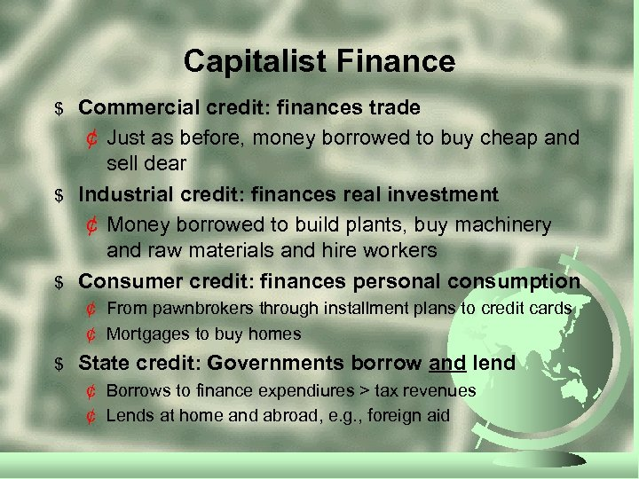 Capitalist Finance $ $ $ Commercial credit: finances trade ¢ Just as before, money