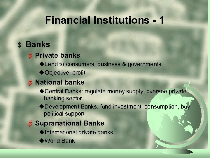Financial Institutions - 1 $ Banks ¢ Private banks u. Lend to consumers, business