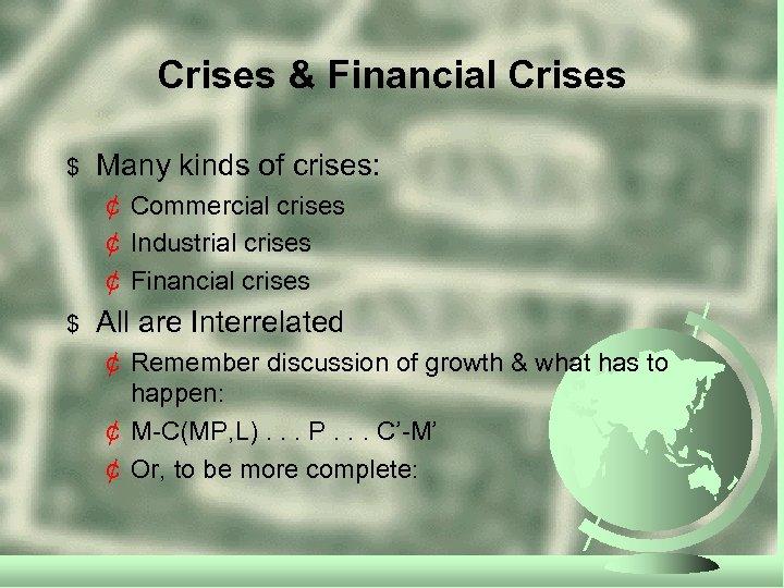 Crises & Financial Crises $ Many kinds of crises: ¢ Commercial crises ¢ Industrial