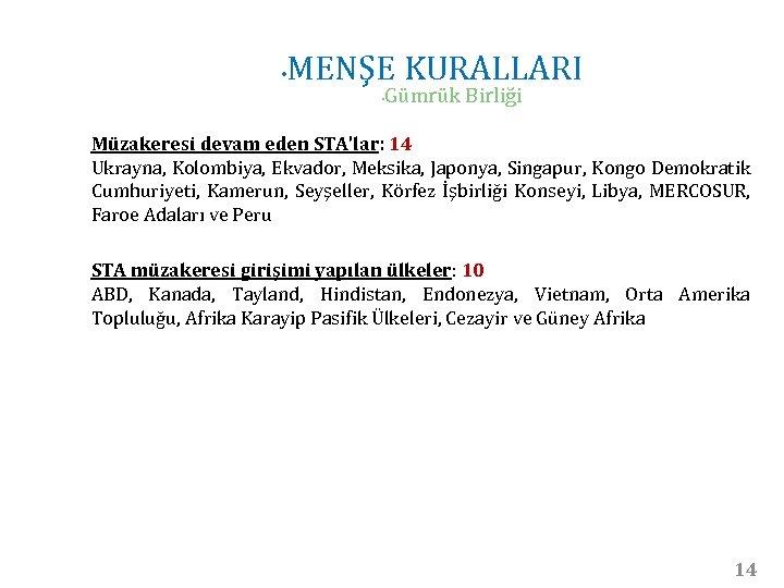 • MENŞE KURALLARI • Gümrük Birliği Müzakeresi devam eden STA'lar: 14 Ukrayna, Kolombiya,