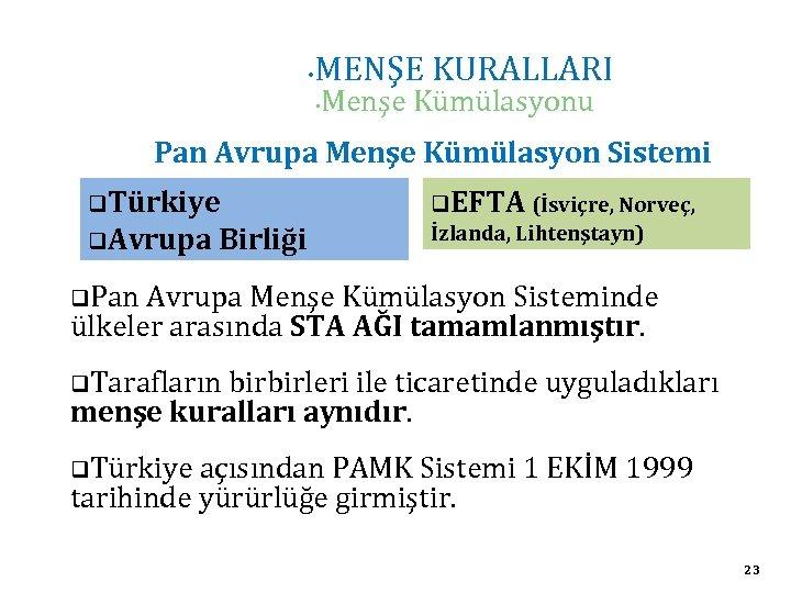 • MENŞE KURALLARI • Menşe Kümülasyonu Pan Avrupa Menşe Kümülasyon Sistemi q. Türkiye
