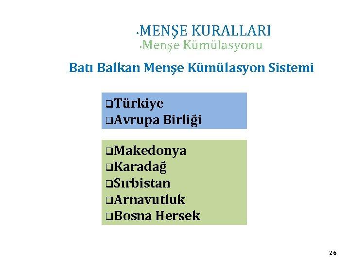 • MENŞE KURALLARI • Menşe Kümülasyonu Batı Balkan Menşe Kümülasyon Sistemi q. Türkiye