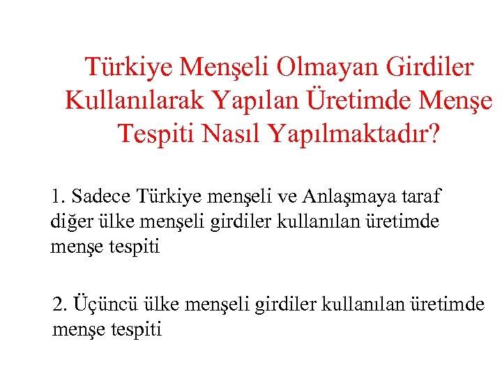 Türkiye Menşeli Olmayan Girdiler Kullanılarak Yapılan Üretimde Menşe Tespiti Nasıl Yapılmaktadır? 1. Sadece Türkiye