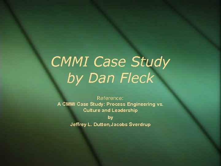 CMMI Case Study by Dan Fleck Reference: A CMMI Case Study: Process Engineering vs.