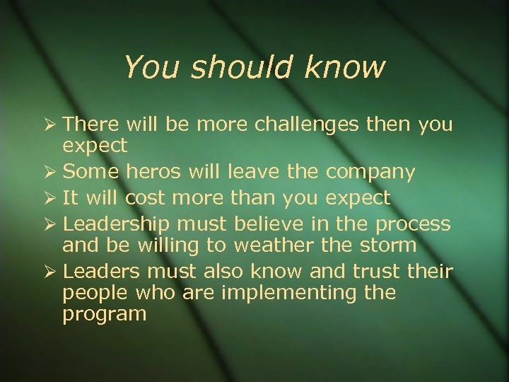 You should know There will be more challenges then you expect Some heros will