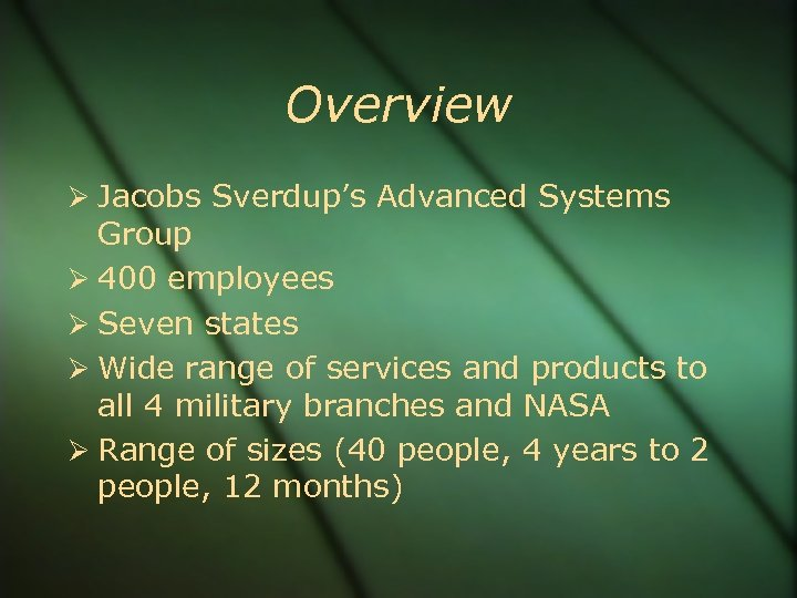 Overview Jacobs Sverdup's Advanced Systems Group 400 employees Seven states Wide range of services