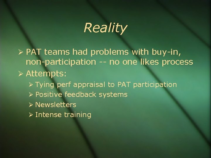 Reality PAT teams had problems with buy-in, non-participation -- no one likes process Attempts: