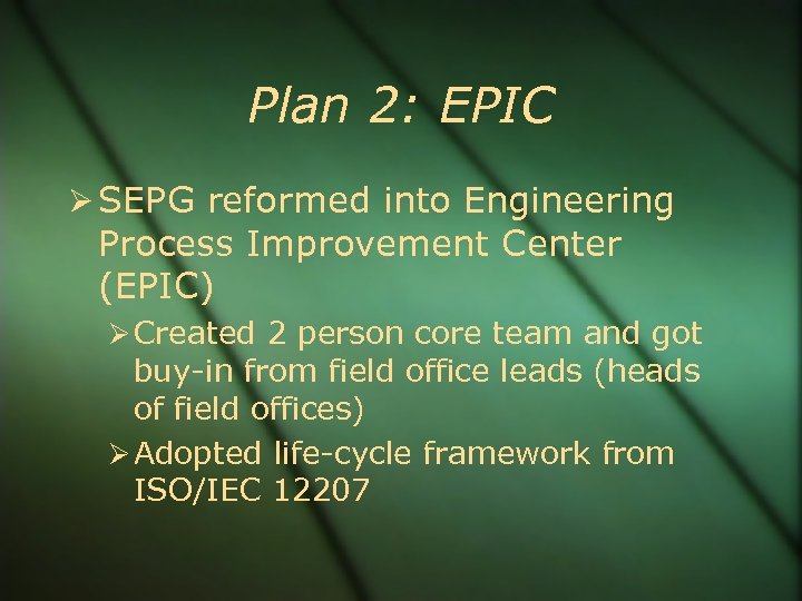 Plan 2: EPIC SEPG reformed into Engineering Process Improvement Center (EPIC) Created 2 person