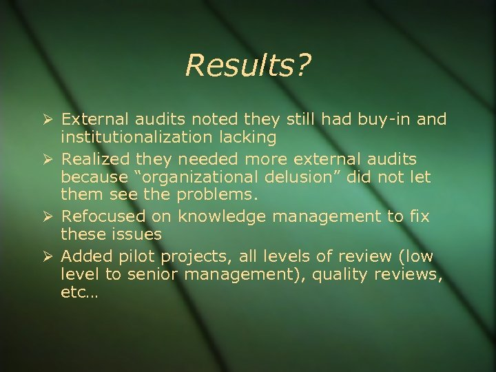 Results? External audits noted they still had buy-in and institutionalization lacking Realized they needed