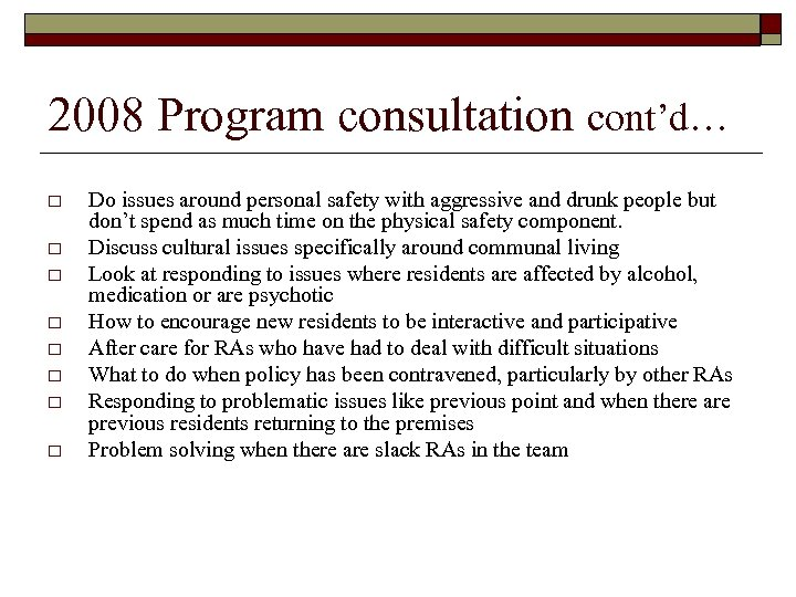 2008 Program consultation cont'd… o o o o Do issues around personal safety with