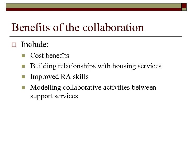 Benefits of the collaboration o Include: n n Cost benefits Building relationships with housing