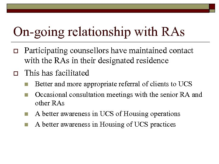 On-going relationship with RAs o o Participating counsellors have maintained contact with the RAs