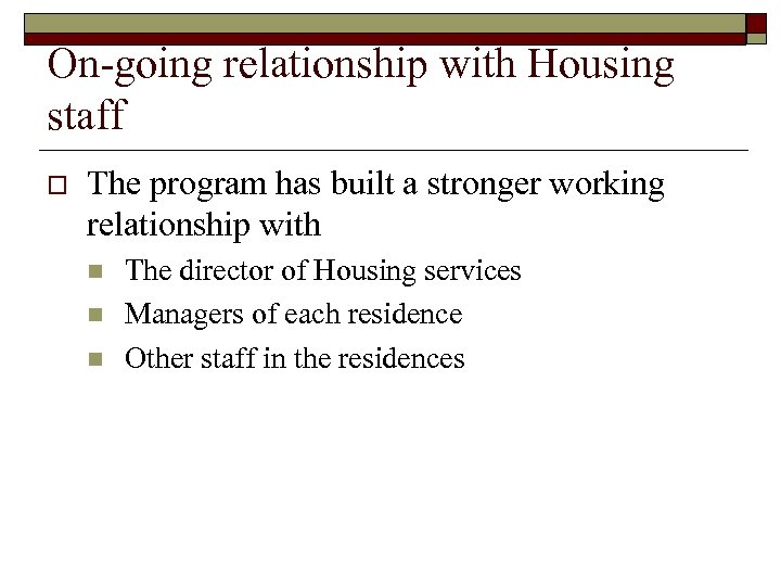 On-going relationship with Housing staff o The program has built a stronger working relationship