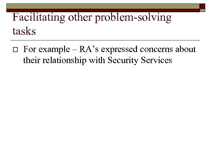 Facilitating other problem-solving tasks o For example – RA's expressed concerns about their relationship