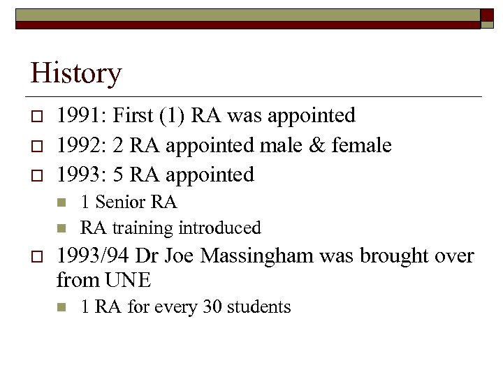 History o o o 1991: First (1) RA was appointed 1992: 2 RA appointed