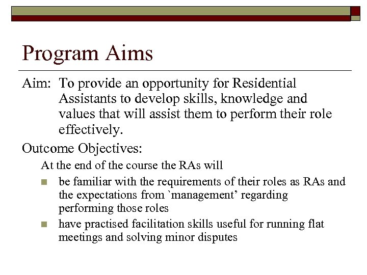 Program Aims Aim: To provide an opportunity for Residential Assistants to develop skills, knowledge
