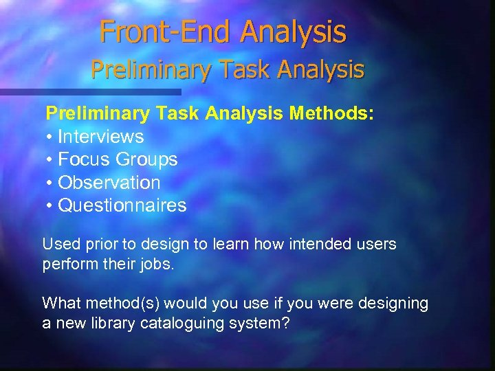 Front-End Analysis Preliminary Task Analysis Methods: • Interviews • Focus Groups • Observation •