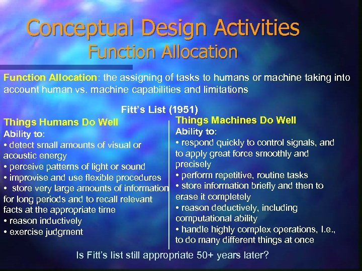Conceptual Design Activities Function Allocation: the assigning of tasks to humans or machine taking