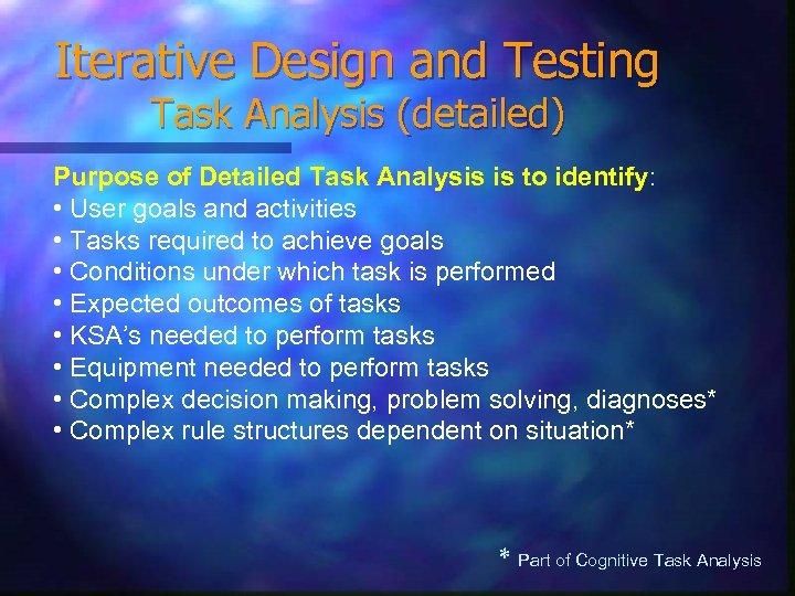 Iterative Design and Testing Task Analysis (detailed) Purpose of Detailed Task Analysis is to