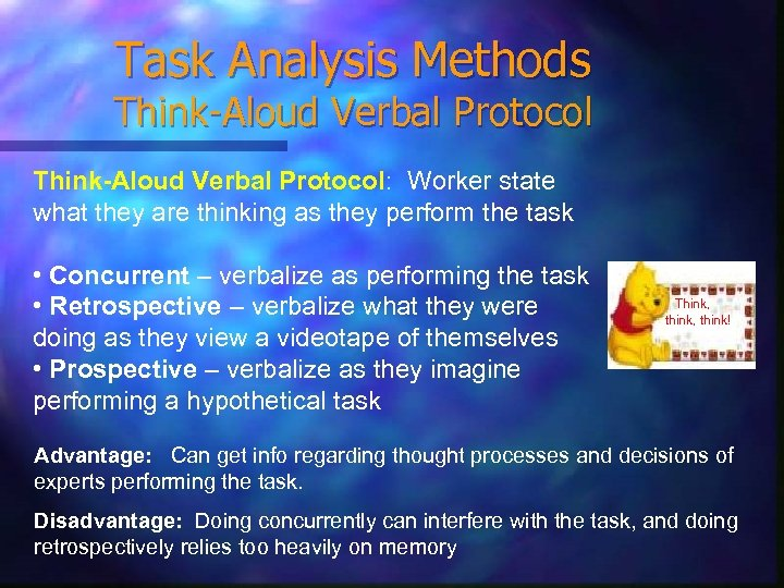 Task Analysis Methods Think-Aloud Verbal Protocol: Worker state what they are thinking as they
