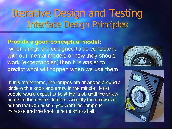 Iterative Design and Testing Interface Design Principles Provide a good conceptual model: when things