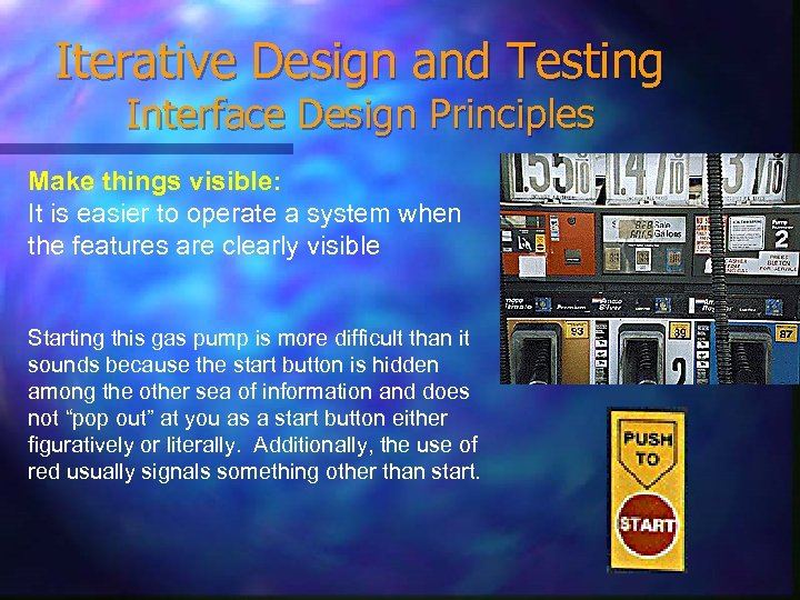 Iterative Design and Testing Interface Design Principles Make things visible: It is easier to