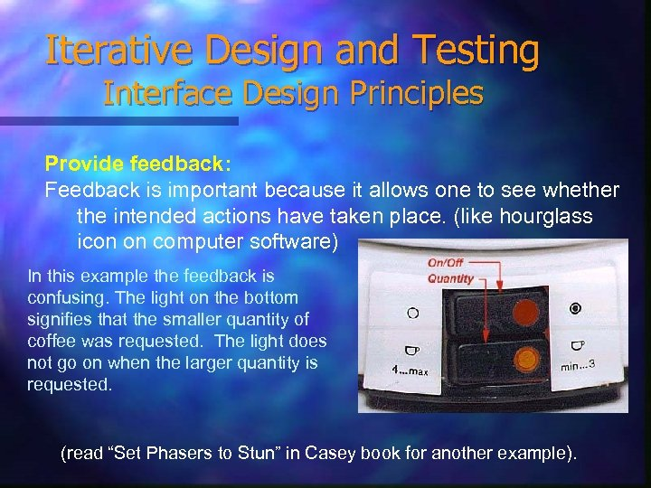Iterative Design and Testing Interface Design Principles Provide feedback: Feedback is important because it