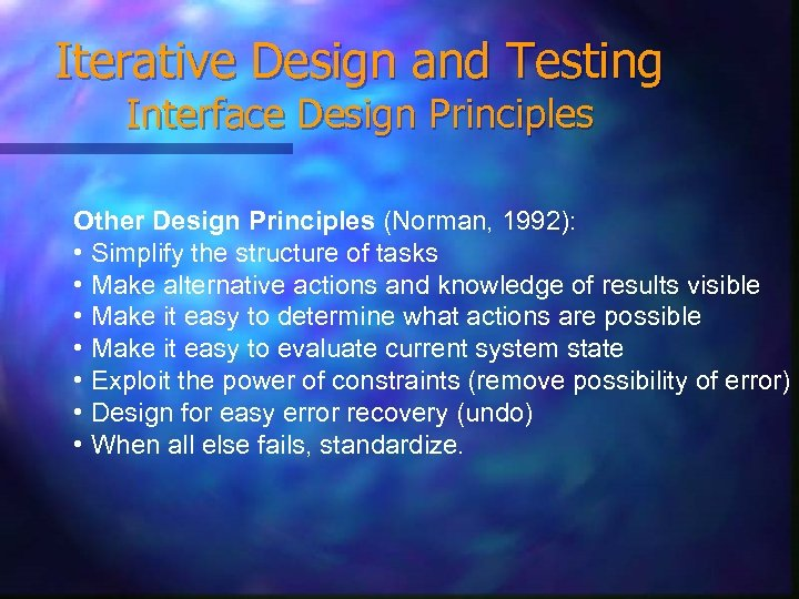 Iterative Design and Testing Interface Design Principles Other Design Principles (Norman, 1992): • Simplify