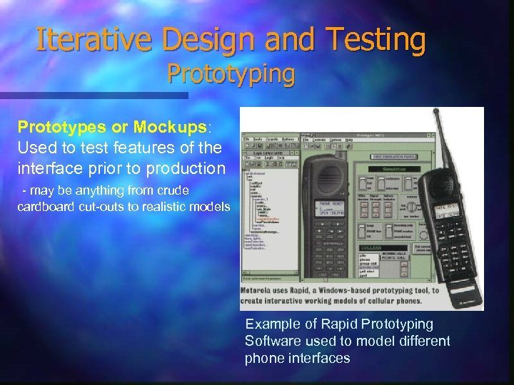 Iterative Design and Testing Prototypes or Mockups: Used to test features of the interface