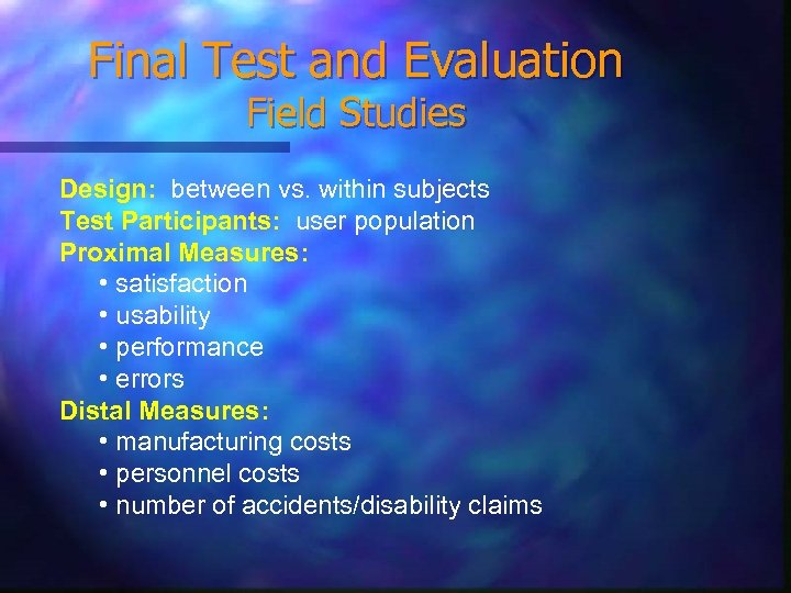 Final Test and Evaluation Field Studies Design: between vs. within subjects Test Participants: user