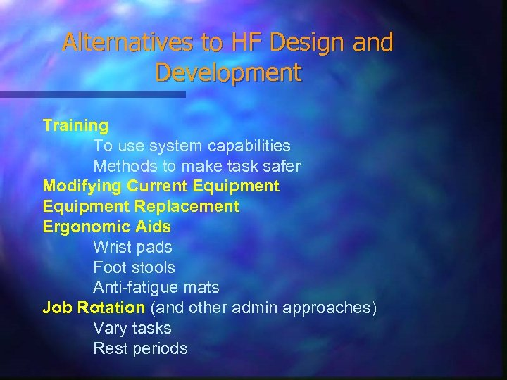 Alternatives to HF Design and Development Training To use system capabilities Methods to make