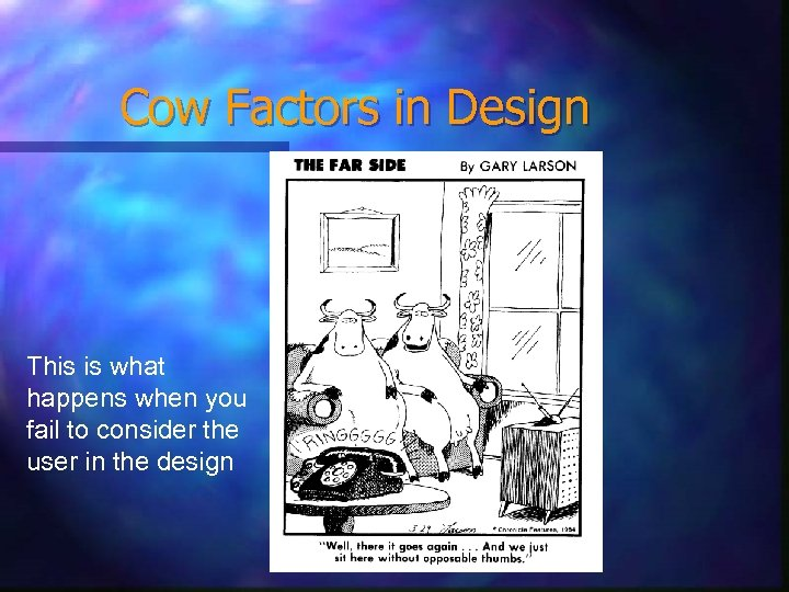 Cow Factors in Design This is what happens when you fail to consider the