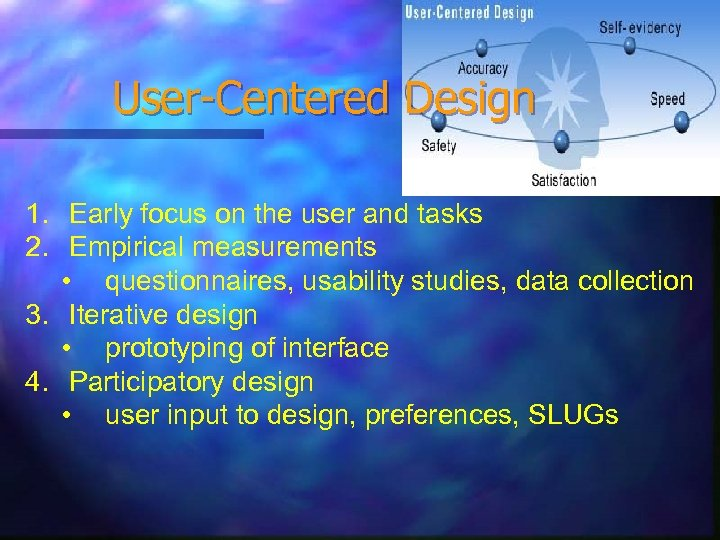 User-Centered Design 1. Early focus on the user and tasks 2. Empirical measurements •