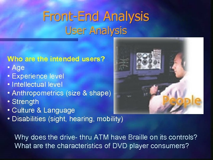 Front-End Analysis User Analysis Who are the intended users? • Age • Experience level