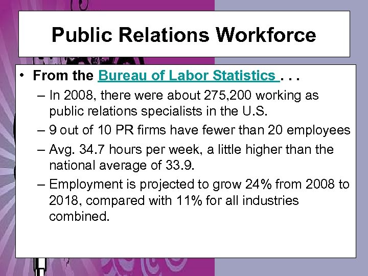 Public Relations Workforce • From the Bureau of Labor Statistics. . . – In