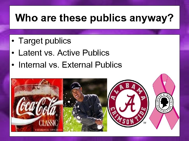 Who are these publics anyway? • Target publics • Latent vs. Active Publics •