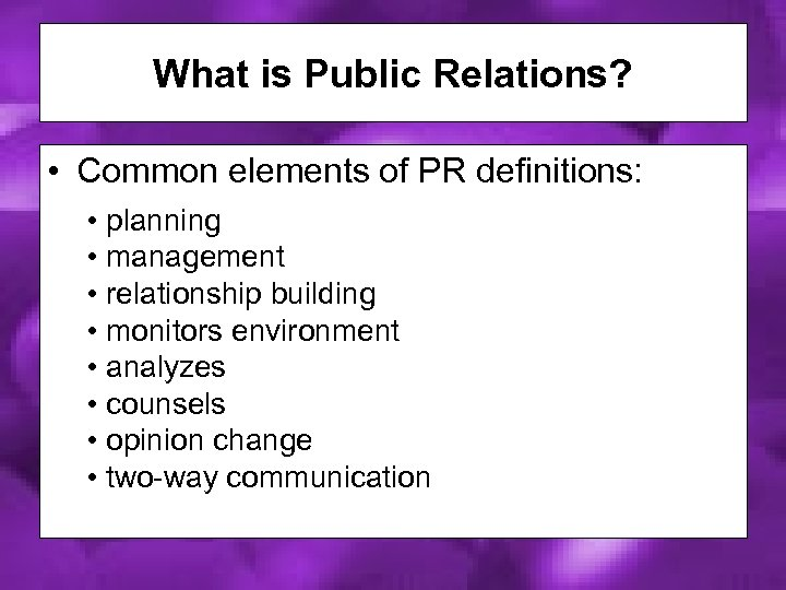 What is Public Relations? • Common elements of PR definitions: • planning • management