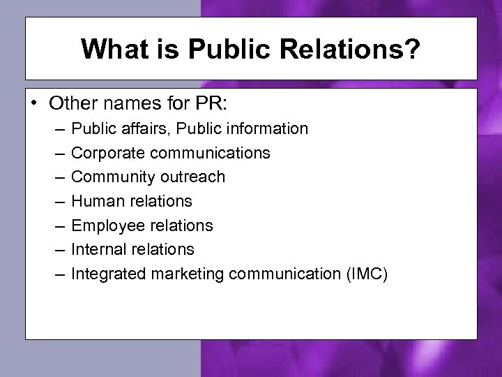 What is Public Relations? • Other names for PR: – – – – Public
