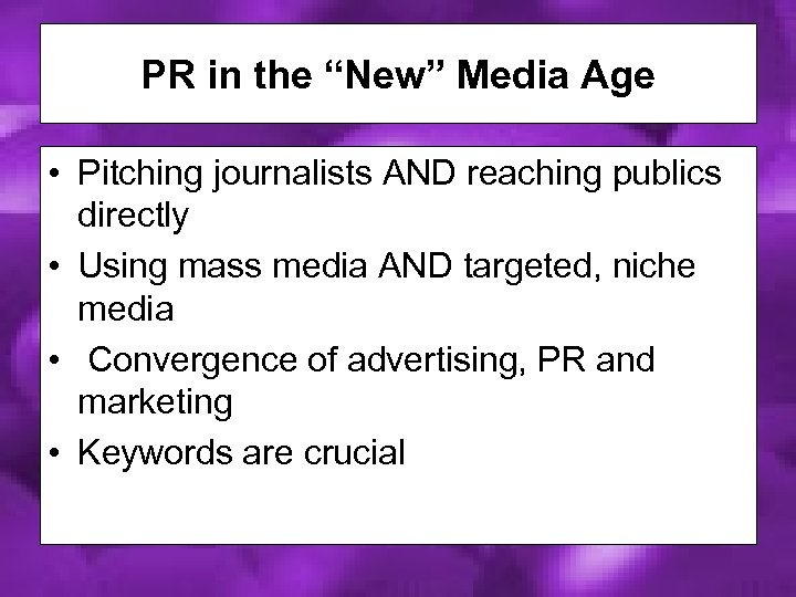"""PR in the """"New"""" Media Age • Pitching journalists AND reaching publics directly •"""