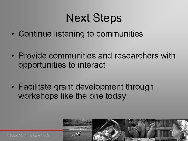 Next Steps • Continue listening to communities • Provide communities and researchers with opportunities