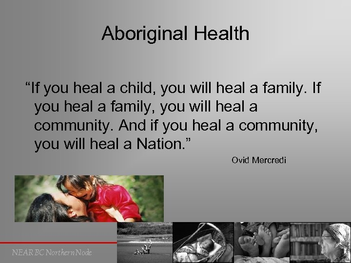 "Aboriginal Health ""If you heal a child, you will heal a family. If you"