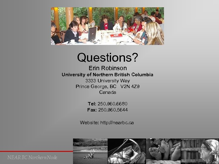 Questions? Erin Robinson University of Northern British Columbia 3333 University Way Prince George, BC