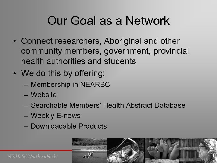 Our Goal as a Network • Connect researchers, Aboriginal and other community members, government,