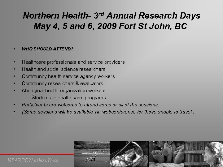 Northern Health- 3 rd Annual Research Days May 4, 5 and 6, 2009 Fort
