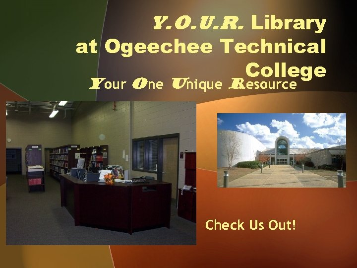 Y. O. U. R. Library at Ogeechee Technical College Your One Unique Resource Check
