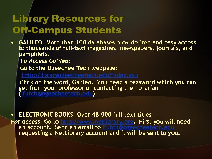 Library Resources for Off-Campus Students • GALILEO: More than 100 databases provide free and