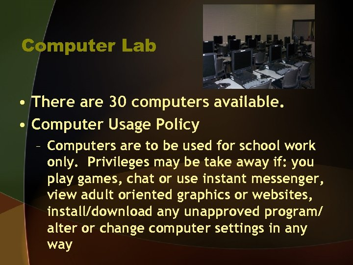 Computer Lab • There are 30 computers available. • Computer Usage Policy – Computers