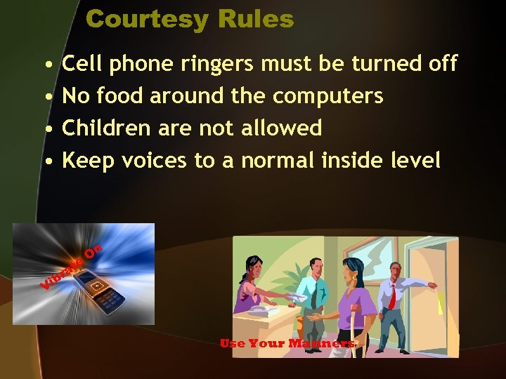 Courtesy Rules • • Cell phone ringers must be turned off No food around