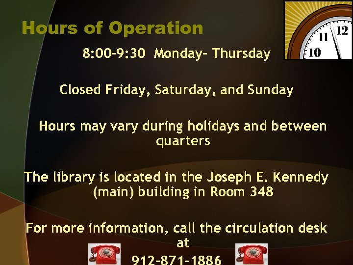 Hours of Operation 8: 00 -9: 30 Monday- Thursday Closed Friday, Saturday, and Sunday