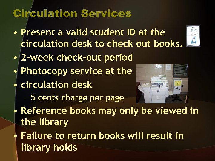 Circulation Services • Present a valid student ID at the circulation desk to check